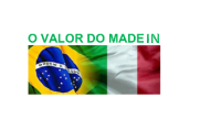 Mesclado de bandeiras do Brasil com a Itália, contendo a frase: O valor do made in